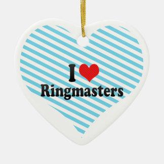 I Love Ringmasters Ceramic Ornament