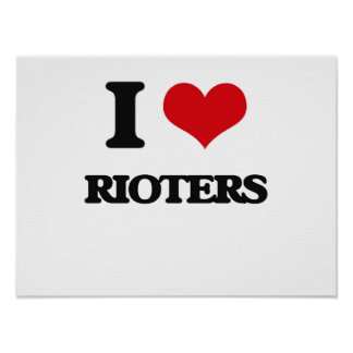 I Love Rioters Poster