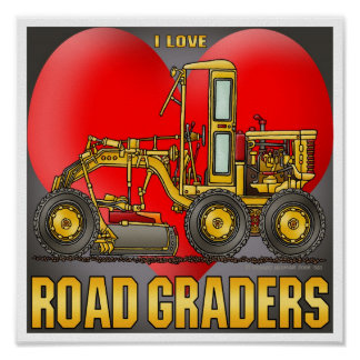 I Love Road Graders Poster Print