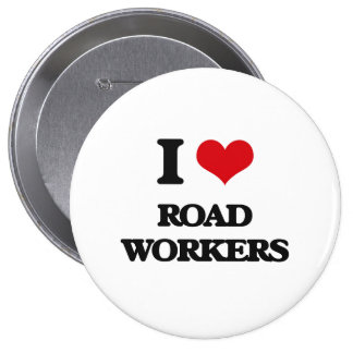 I Love Road Workers 4 Inch Round Button