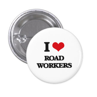 I Love Road Workers 1 Inch Round Button
