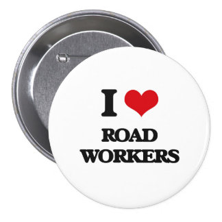 I Love Road Workers 3 Inch Round Button