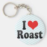 I Love Roast Keychains