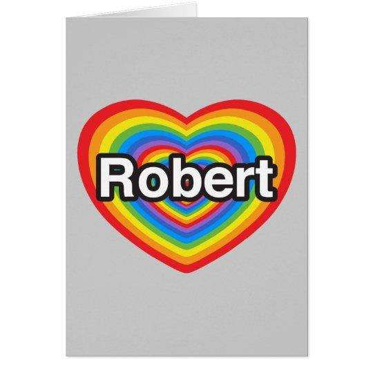 I love Robert. I love you Robert. Heart Card