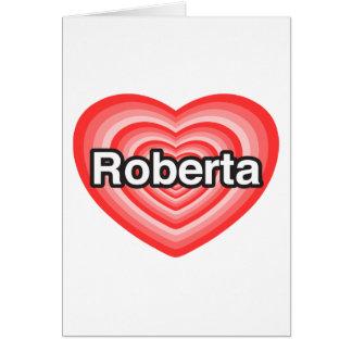 I love Roberta. I love you Roberta. Heart Card