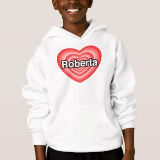 I love Roberta. I love you Roberta. Heart Hoodie