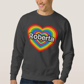 I love Roberta. I love you Roberta. Heart Sweatshirt