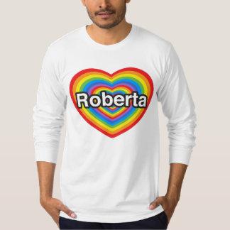 I love Roberta. I love you Roberta. Heart T-Shirt