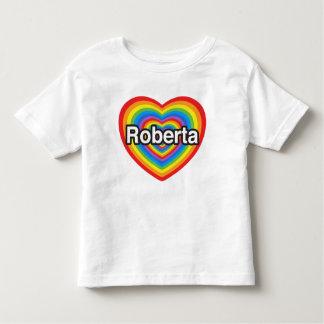 I love Roberta. I love you Roberta. Heart Toddler T-shirt