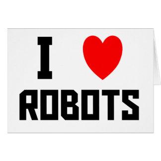 I Love Robots Greeting Card