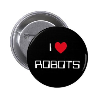I Love Robots Pinback Button
