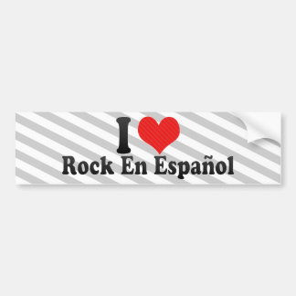 i love rock en espa ol bumper stickers. Black Bedroom Furniture Sets. Home Design Ideas