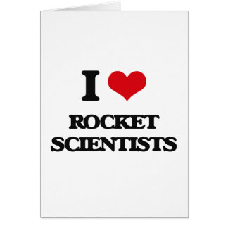 I love Rocket Scientists Greeting Card