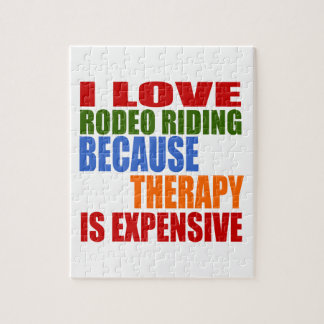 I LOVE RODEO RIDING BECAUSE THERAPY IS EXPENSIVE JIGSAW PUZZLE