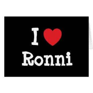 I love Ronni heart T-Shirt Greeting Card
