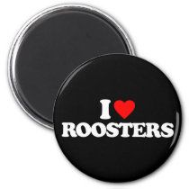 I LOVE ROOSTERS MAGNET