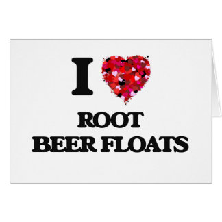 I love Root Beer Floats Greeting Card