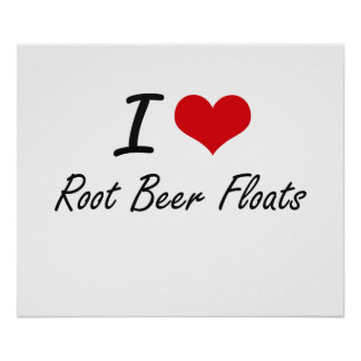 I love Root Beer Floats Poster