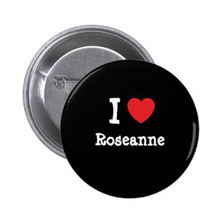I love Roseanne heart T-Shirt Button