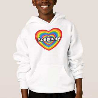 I love Rosemary. I love you Rosemary. Heart Hoodie
