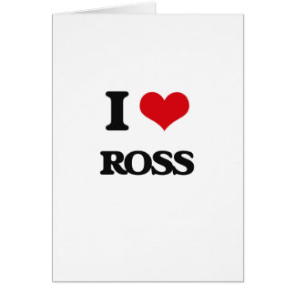 I Love Ross Greeting Card