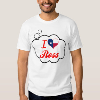 I Love Ross, Texas T Shirts