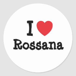 I love Rossana heart T-Shirt Classic Round Sticker