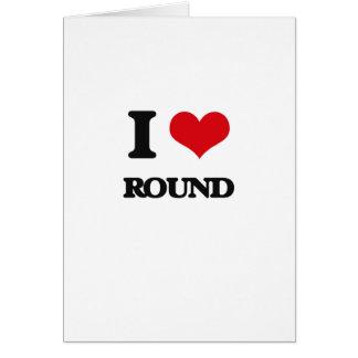 I Love Round Greeting Card