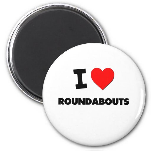 I love Roundabouts 2 Inch Round Magnet