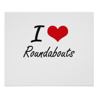 I love Roundabouts Poster