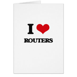 I Love Routers Greeting Card