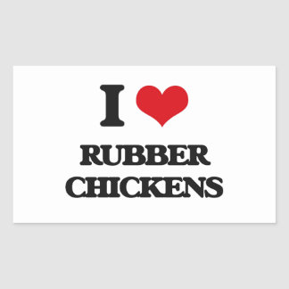 I Love Rubber Chickens Rectangular Sticker