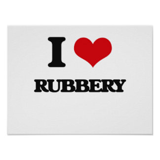 I Love Rubbery Poster