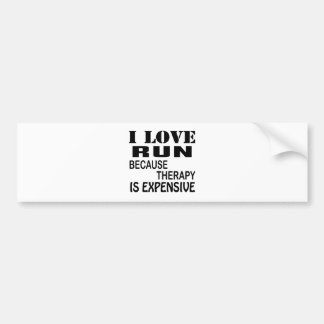 I Love Run Because Therapy Is Expensive Bumper Sticker