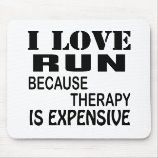 I Love Run Because Therapy Is Expensive Mouse Pad