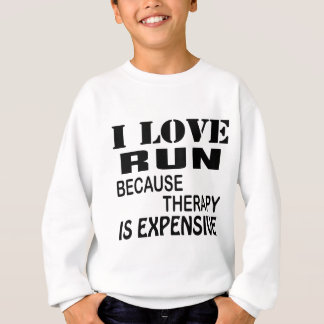I Love Run Because Therapy Is Expensive Sweatshirt