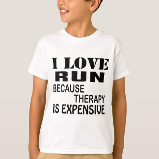 I Love Run Because Therapy Is Expensive T-Shirt