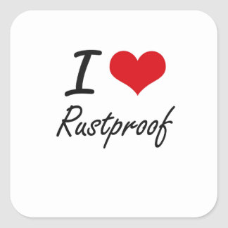 I Love Rustproof Square Sticker