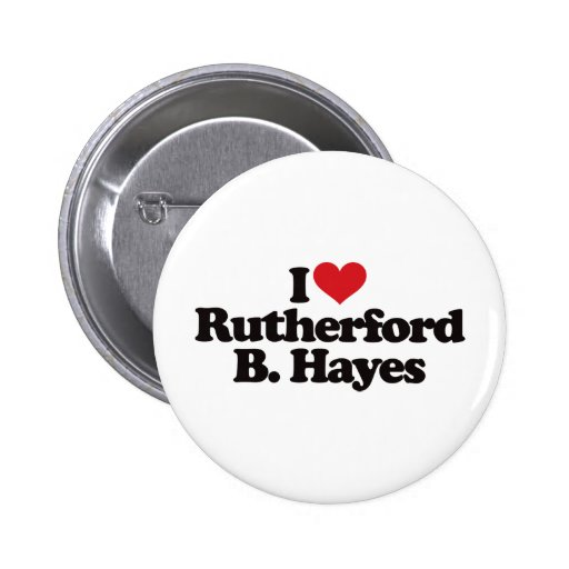 I Love Rutherford B Hayes 2 Inch Round Button