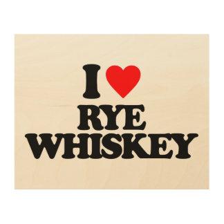 I LOVE RYE WHISKEY WOOD PRINT