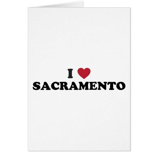 I Love Sacramento California Card
