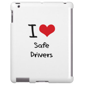 I Love Safe Drivers