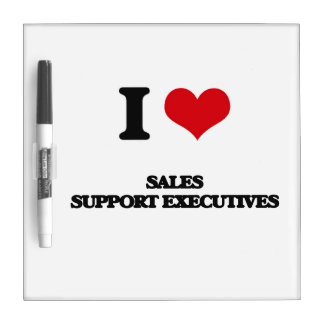 I love Sales Support Executives Dry Erase Whiteboard