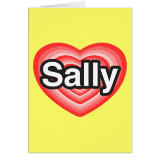 I love Sally. I love you Sally. Heart Card