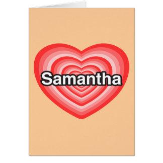 I love Samantha. I love you Samantha. Heart Card