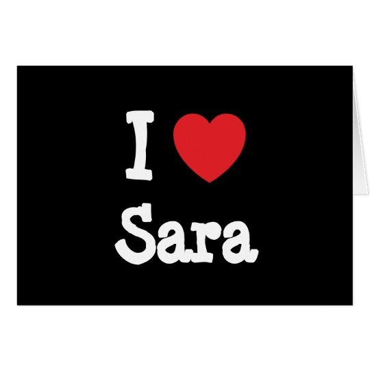 I love Sara heart T-Shirt Card