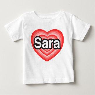I love Sara. I love you Sara. Heart Baby T-Shirt