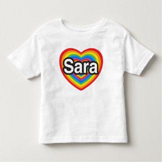 I love Sara. I love you Sara. Heart Toddler T-shirt