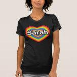 I love Sarah. I love you Sarah. Heart T-shirts