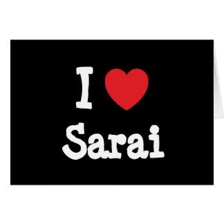 I love Sarai heart T-Shirt Greeting Card